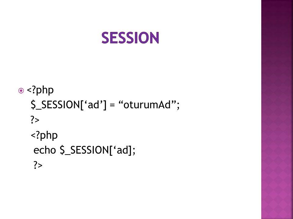 Session < php $_SESSION['ad'] = oturumAd ; >